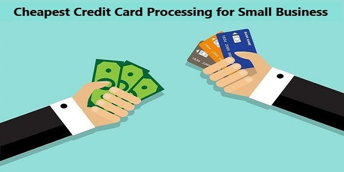 Cheapest Credit Card Processing Companies for Small Business 2019
